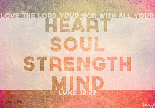bible-verse-luke-1027-love-the-lord-your-god-with-all-your-heart-soul-strength-and-mind-2013